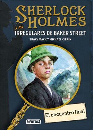 SHERLOCK HOLMES Y LOS IRREGULARES DE BAKER STREET. EL ENCUENTRO FINAL